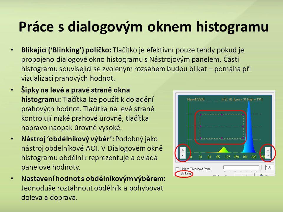 Práce s dialogovým oknem histogramu Šipky na levé a pravé straně okna histogramu: Tlačítka lze použít k doladění prahových hodnot. Tlačítka na levé st