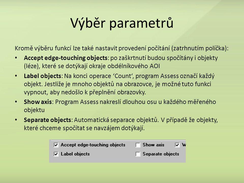 Výběr parametrů Kromě výběru funkcí lze také nastavit provedení počítání (zatrhnutím políčka): Accept edge-touching objects: po zaškrtnutí budou spočítány i objekty (léze), které se dotýkají okraje obdélníkového AOI Label objects: Na konci operace 'Count', program Assess označí každý objekt.