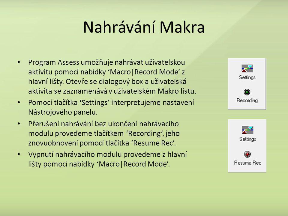 Nahrávání Makra Program Assess umožňuje nahrávat uživatelskou aktivitu pomocí nabídky 'Macro|Record Mode' z hlavní lišty.