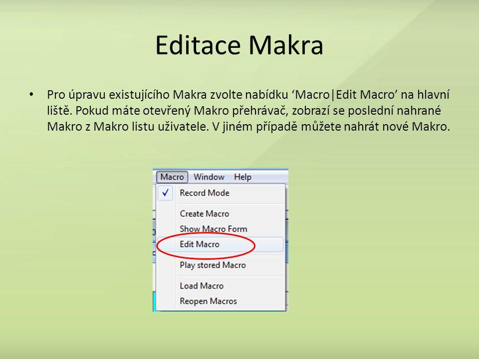 Editace Makra Pro úpravu existujícího Makra zvolte nabídku 'Macro|Edit Macro' na hlavní liště. Pokud máte otevřený Makro přehrávač, zobrazí se posledn