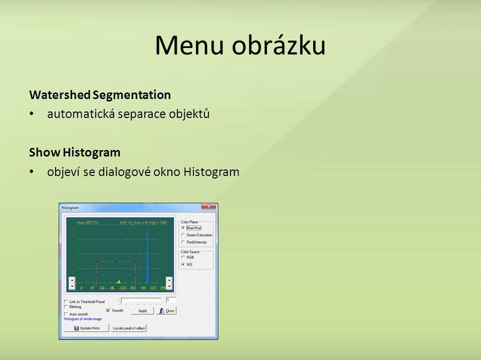 Menu obrázku Watershed Segmentation automatická separace objektů Show Histogram objeví se dialogové okno Histogram