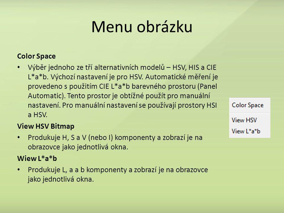 Menu obrázku Color Space Výběr jednoho ze tří alternativních modelů – HSV, HIS a CIE L*a*b. Výchozí nastavení je pro HSV. Automatické měření je proved