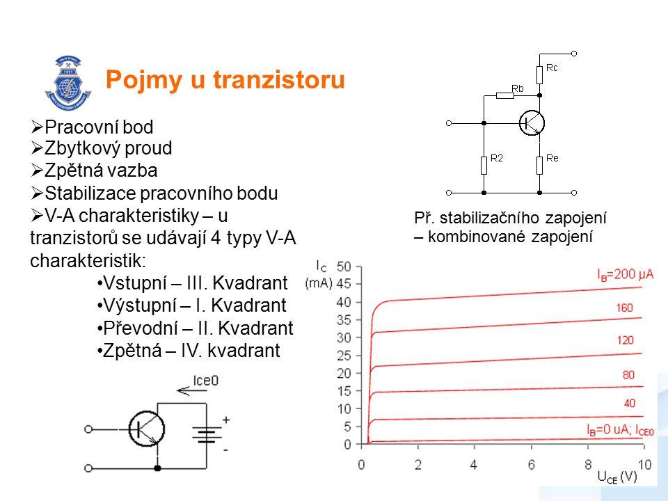 Pojmy u tranzistoru  Pracovní bod  Zbytkový proud  Zpětná vazba  Stabilizace pracovního bodu  V-A charakteristiky – u tranzistorů se udávají 4 ty