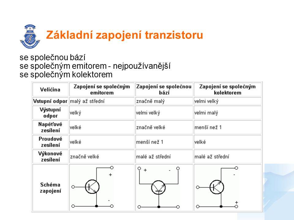 Základní zapojení tranzistoru se společnou bází se společným emitorem - nejpoužívanější se společným kolektorem