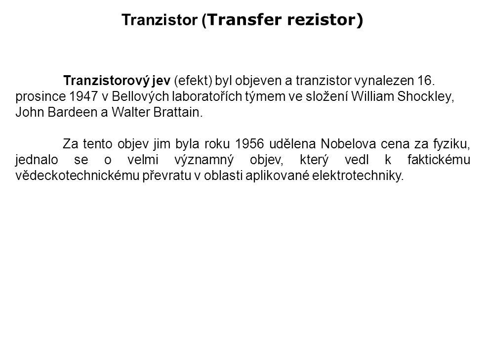 Tranzistor (Transfer rezistor ) je polovodičová součástka, kterou tvoří dvojice přechodů PN.