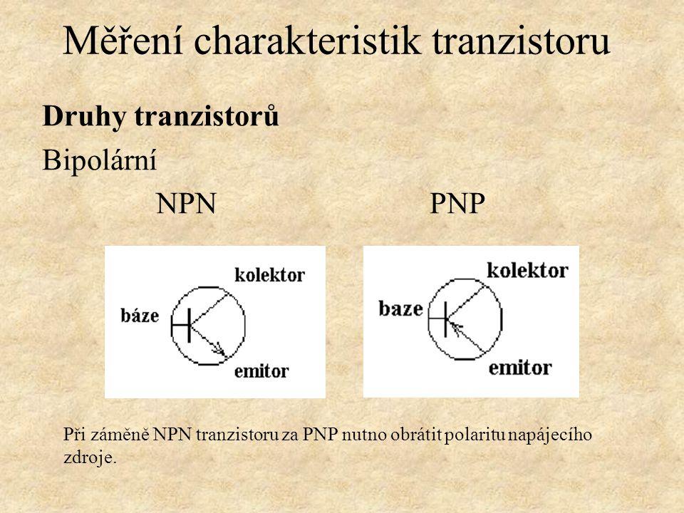 Druhy tranzistorů Bipolární NPN PNP Měření charakteristik tranzistoru Při záměně NPN tranzistoru za PNP nutno obrátit polaritu napájecího zdroje.