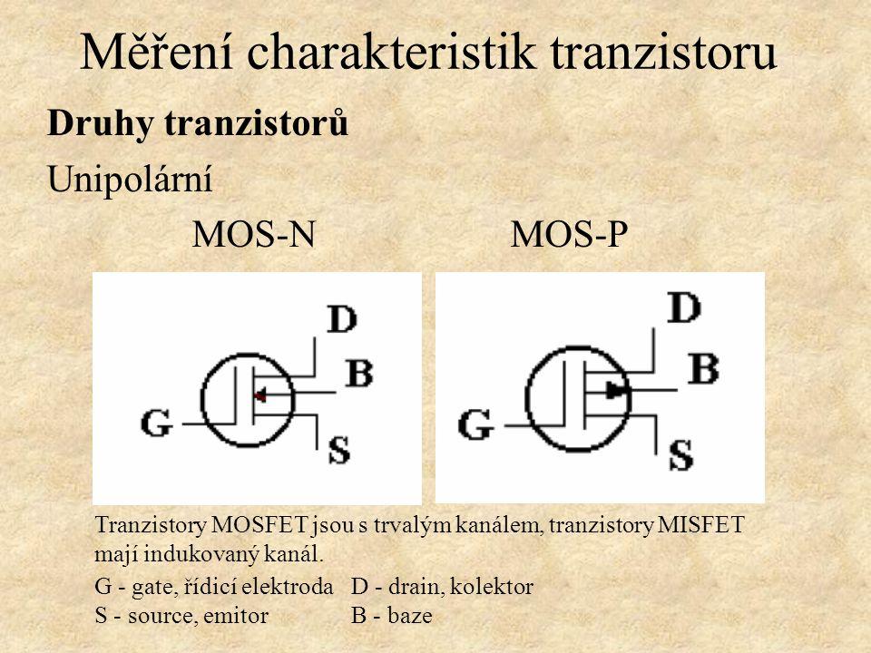 Druhy tranzistorů Unipolární MOS-N MOS-P Měření charakteristik tranzistoru G - gate, řídicí elektrodaD - drain, kolektor S - source, emitorB - baze Tranzistory MOSFET jsou s trvalým kanálem, tranzistory MISFET mají indukovaný kanál.
