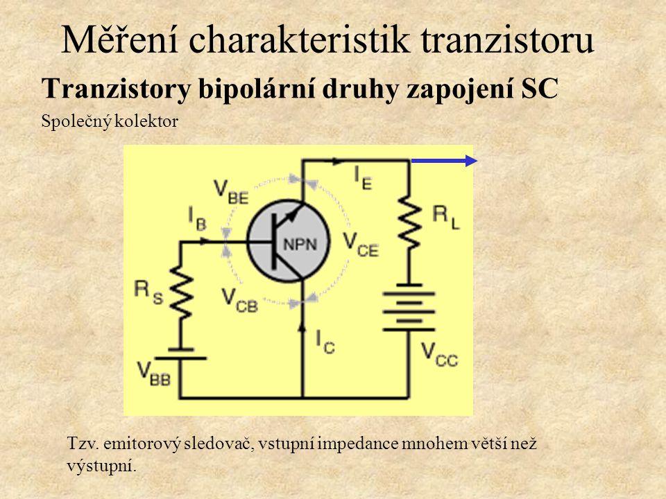 Tranzistory bipolární druhy zapojení SC Společný kolektor Měření charakteristik tranzistoru Tzv.