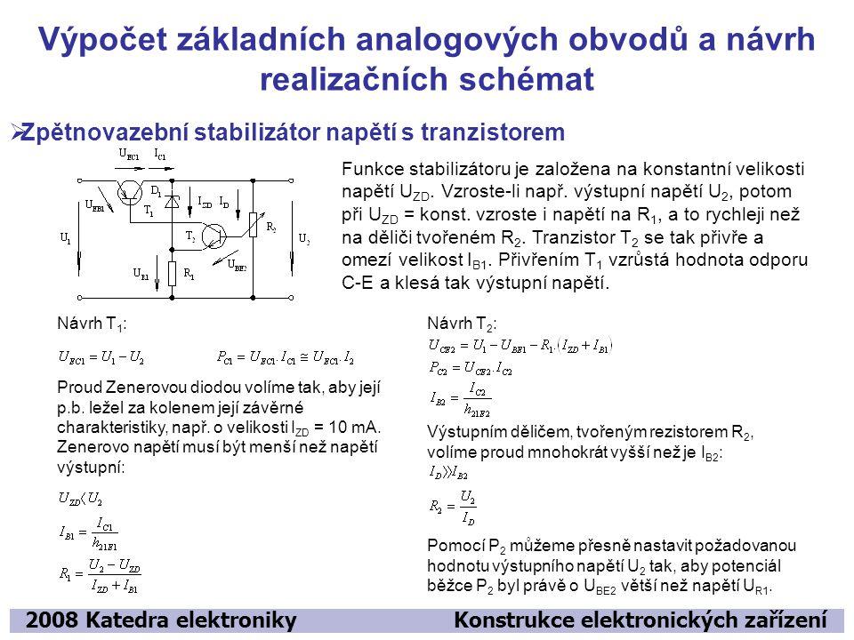 Výpočet základních analogových obvodů a návrh realizačních schémat 2008 Katedra elektroniky Konstrukce elektronických zařízení  Zpětnovazební stabilizátor napětí s operačním zesilovačem Funkce stabilizátoru je založena na konstantní velikosti napětí U ZD.