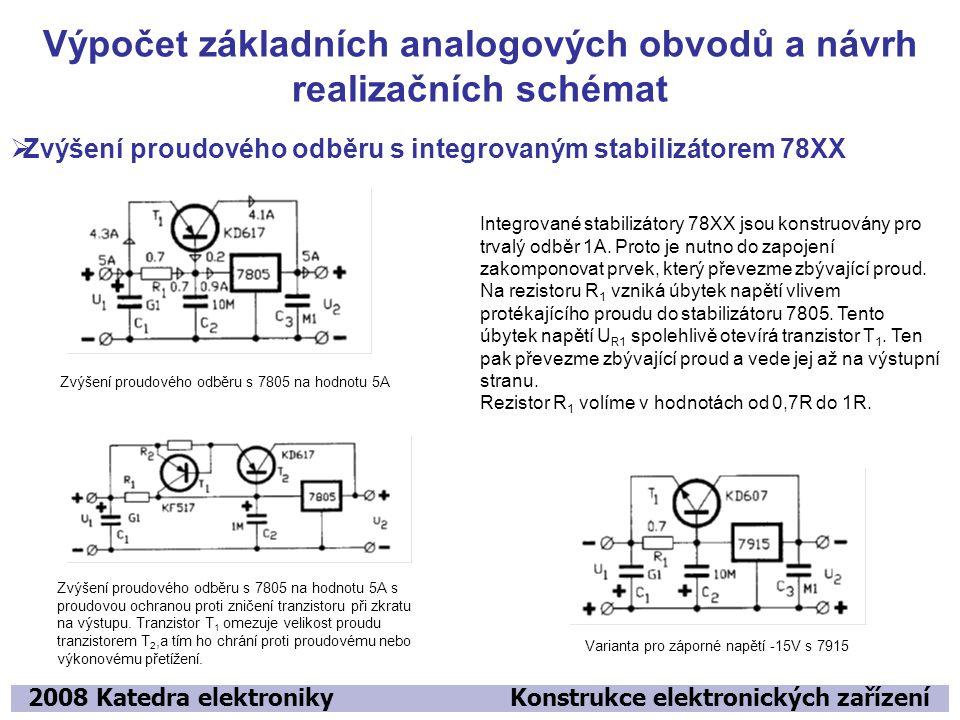 Výpočet základních analogových obvodů a návrh realizačních schémat 2008 Katedra elektroniky Konstrukce elektronických zařízení  Zvýšení proudového odběru s integrovaným stabilizátorem 78XX Integrované stabilizátory 78XX jsou konstruovány pro trvalý odběr 1A.