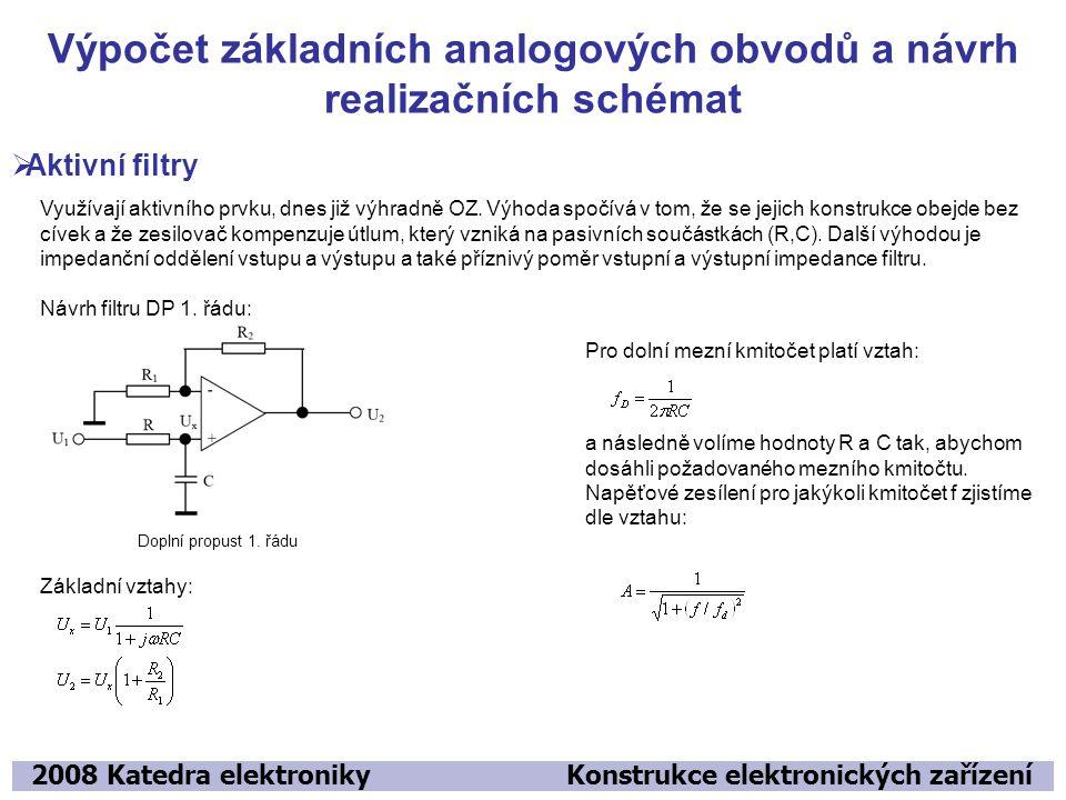 Výpočet základních analogových obvodů a návrh realizačních schémat 2008 Katedra elektroniky Konstrukce elektronických zařízení  Aktivní filtry Využívají aktivního prvku, dnes již výhradně OZ.