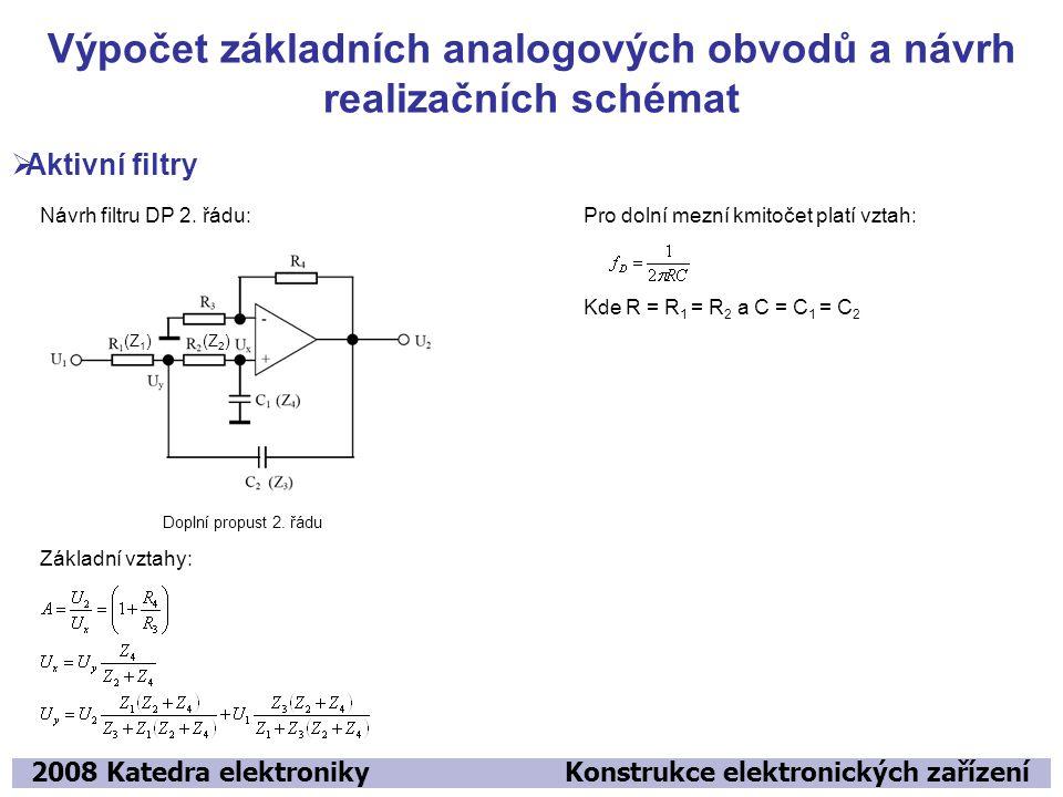 Výpočet základních analogových obvodů a návrh realizačních schémat 2008 Katedra elektroniky Konstrukce elektronických zařízení  Aktivní filtry Návrh filtru DP 2.