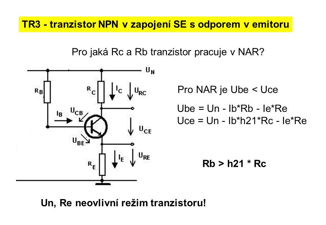 TR3 - tranzistor NPN v zapojení SE s odporem v emitoru Pro jaká Rc a Rb tranzistor pracuje v NAR? Pro NAR je Ube < Uce Ube = Un - Ib*Rb - Ie*Re Uce =