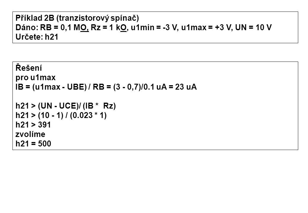 Příklad 2B (tranzistorový spínač) Dáno: RB = 0,1 MO, Rz = 1 kO, u1min = -3 V, u1max = +3 V, UN = 10 V Určete: h21 Řešení pro u1max IB = (u1max - UBE)