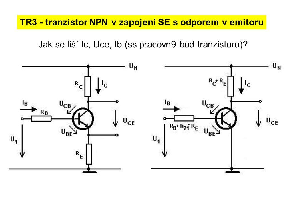 TR3 - tranzistor NPN v zapojení SE s odporem v emitoru Jak se liší Ic, Uce, Ib (ss pracovn9 bod tranzistoru)?