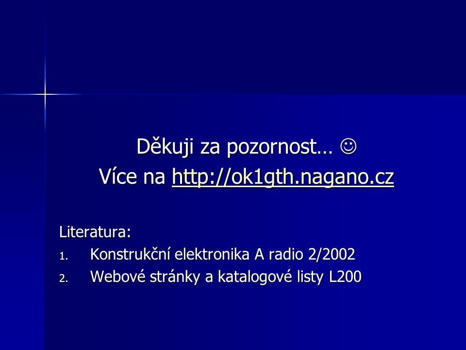 Děkuji za pozornost… Děkuji za pozornost… Více na http://ok1gth.nagano.cz http://ok1gth.nagano.cz Literatura: 1. Konstrukční elektronika A radio 2/200