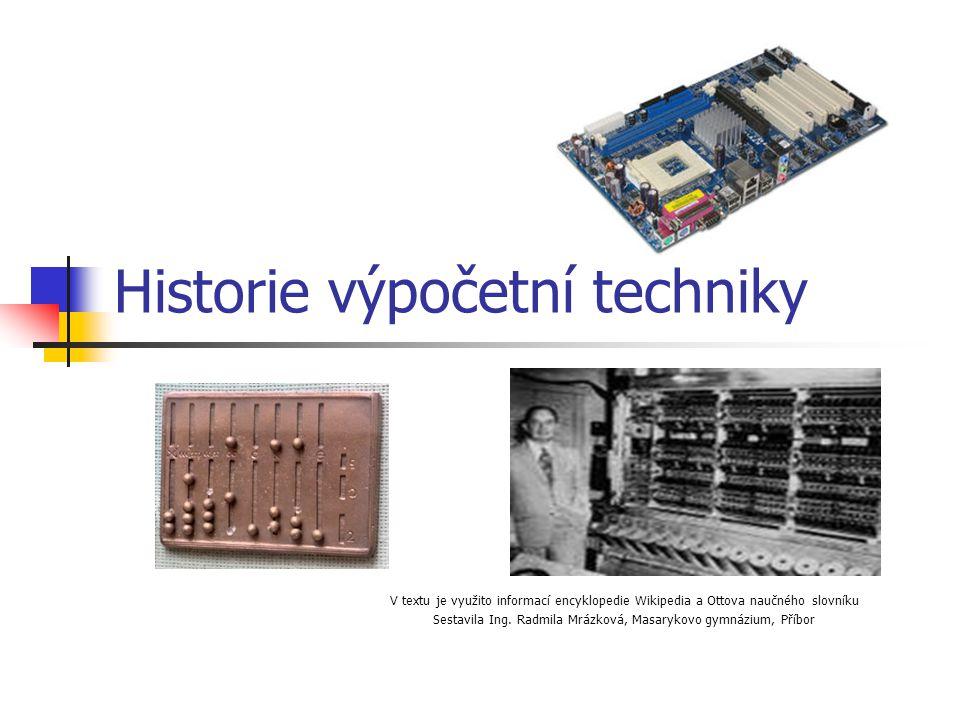 Historie výpočetní techniky V textu je využito informací encyklopedie Wikipedia a Ottova naučného slovníku Sestavila Ing. Radmila Mrázková, Masarykovo