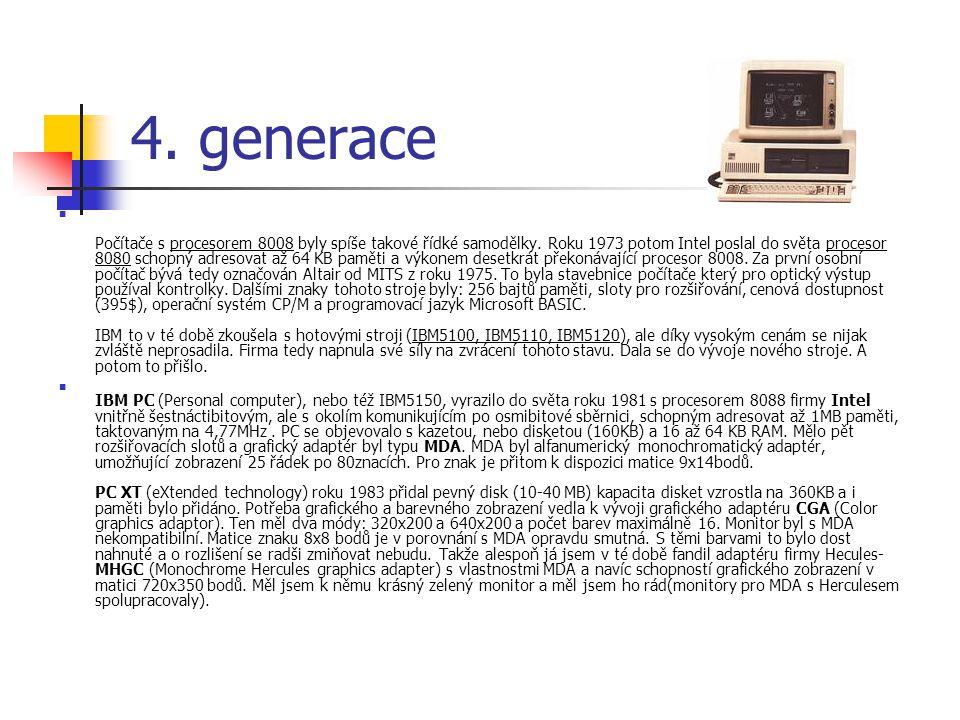 4. generace Počítače s procesorem 8008 byly spíše takové řídké samodělky. Roku 1973 potom Intel poslal do světa procesor 8080 schopný adresovat až 64