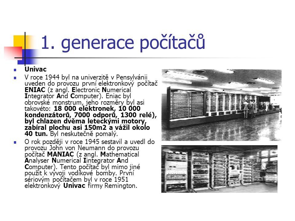 1. generace počítačů Univac V roce 1944 byl na univerzitě v Pensylvánii uveden do provozu první elektronkový počítač ENIAC (z angl. Electronic Numeric