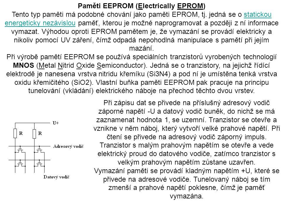 Paměti EEPROM (Electrically EPROM) Tento typ paměti má podobné chování jako paměti EPROM, tj. jedná se o statickou energeticky nezávislou paměť, ktero