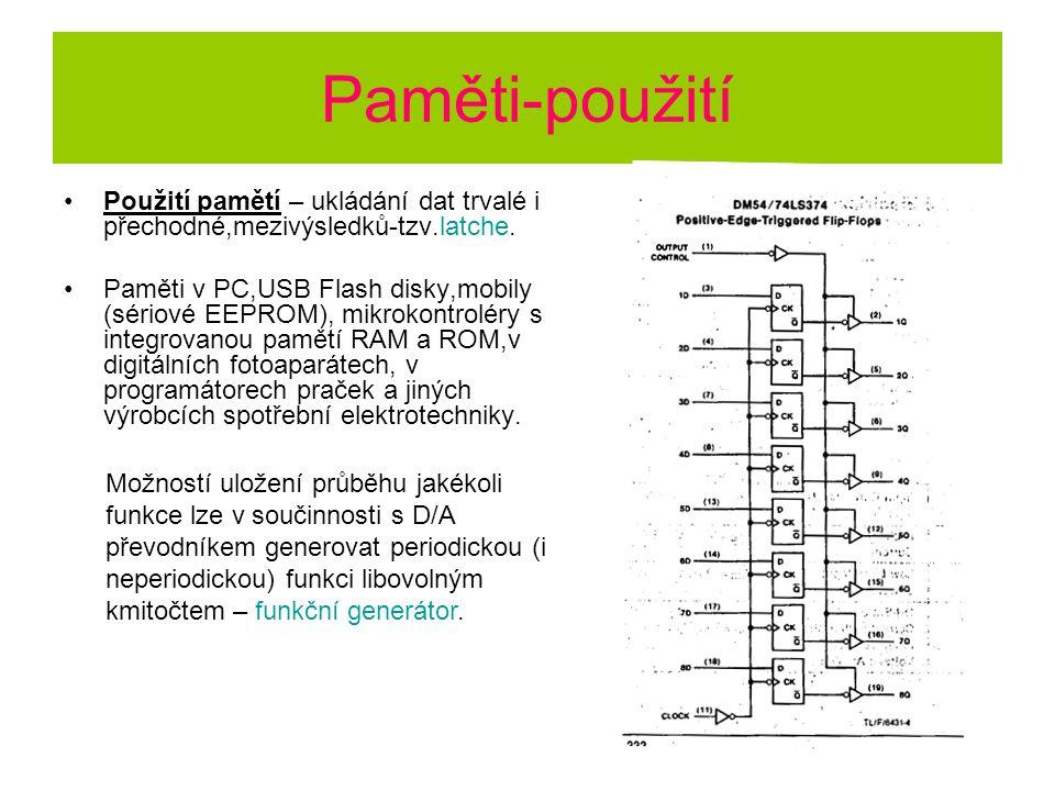 Paměti-použití Použití pamětí – ukládání dat trvalé i přechodné,mezivýsledků-tzv.latche. Paměti v PC,USB Flash disky,mobily (sériové EEPROM), mikrokon