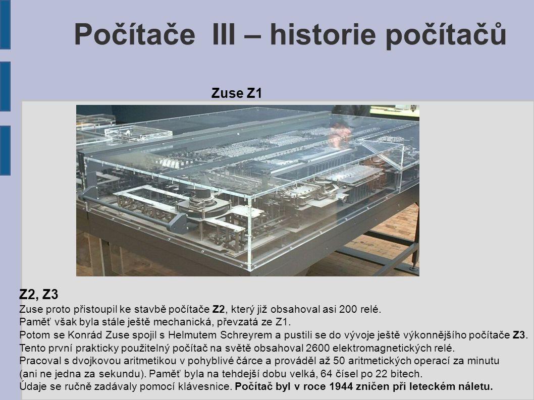 Počítače III – historie počítačů Z2, Z3 Zuse proto přistoupil ke stavbě počítače Z2, který již obsahoval asi 200 relé. Paměť však byla stále ještě mec