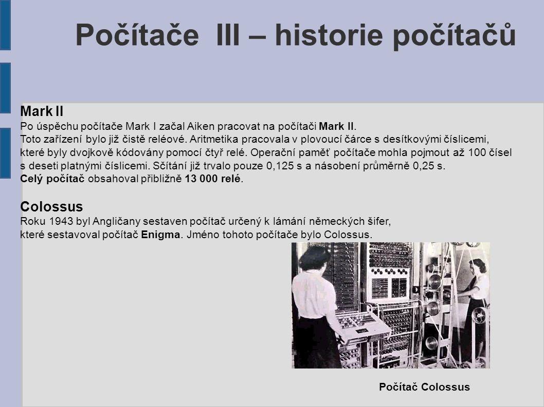 Počítače III – historie počítačů Mark II Po úspěchu počítače Mark I začal Aiken pracovat na počítači Mark II. Toto zařízení bylo již čistě reléové. Ar
