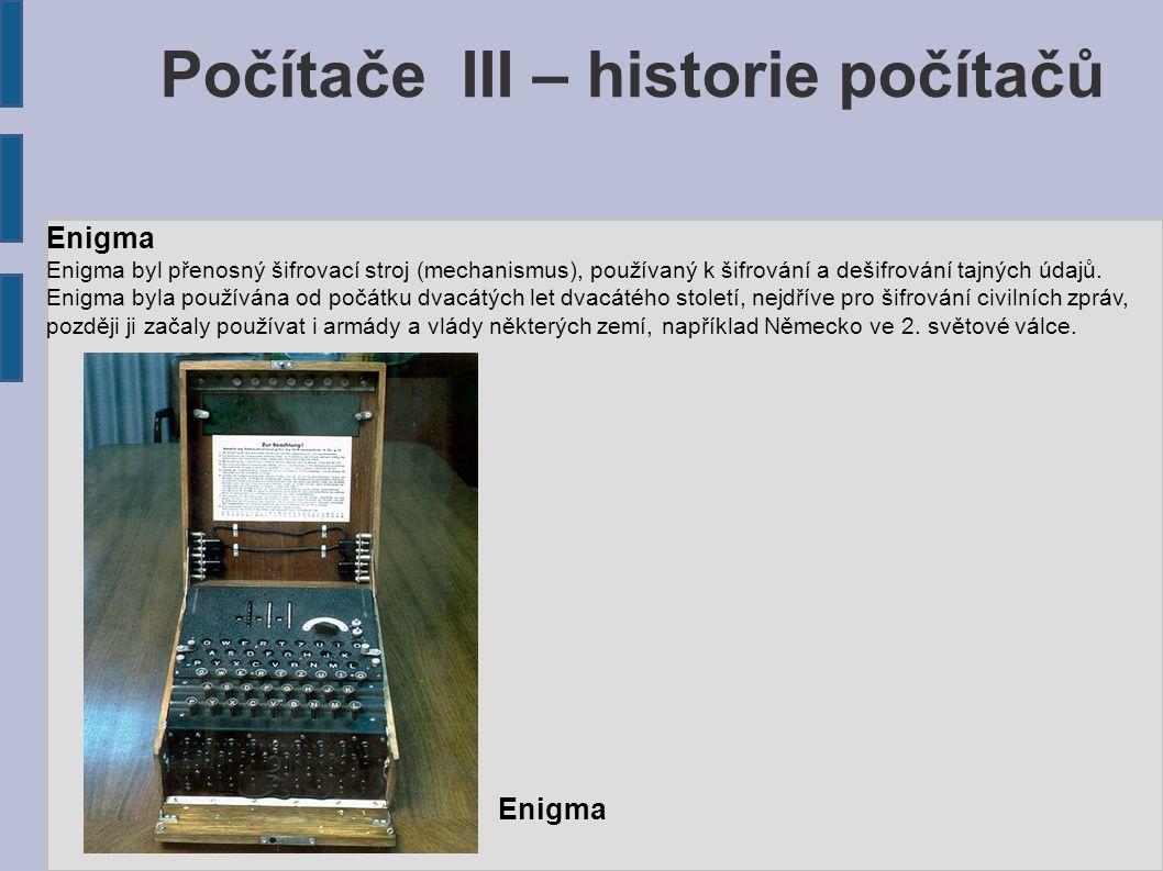 Počítače III – historie počítačů Enigma Enigma byl přenosný šifrovací stroj (mechanismus), používaný k šifrování a dešifrování tajných údajů. Enigma b