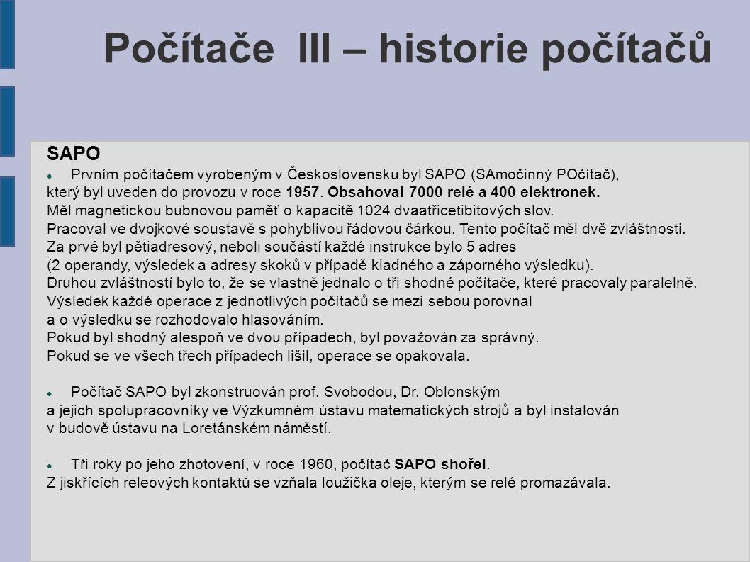 Počítače III – historie počítačů SAPO Prvním počítačem vyrobeným v Československu byl SAPO (SAmočinný POčítač), který byl uveden do provozu v roce 195