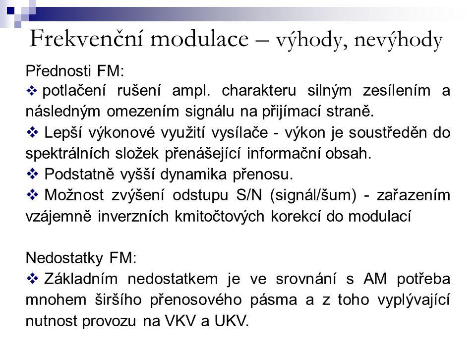 Frekvenční modulace – výhody, nevýhody Přednosti FM:  potlačení rušení ampl. charakteru silným zesílením a následným omezením signálu na přijímací st