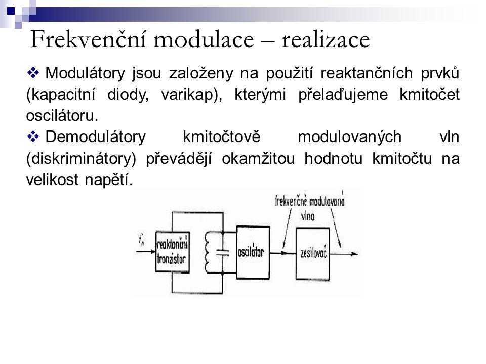 Frekvenční modulace – realizace  Modulátory jsou založeny na použití reaktančních prvků (kapacitní diody, varikap), kterými přelaďujeme kmitočet osci