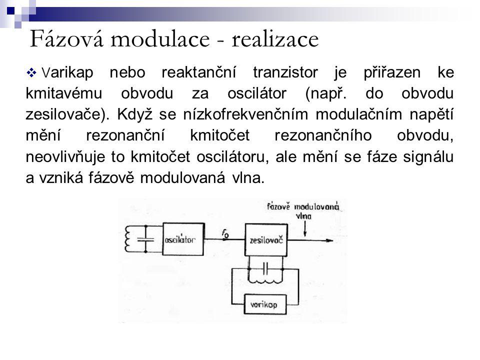Fázová modulace - realizace  V arikap nebo reaktanční tranzistor je přiřazen ke kmitavému obvodu za oscilátor (např. do obvodu zesilovače). Když se n