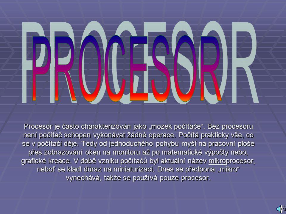  Procesor (CPU – Central Processing Unit) je ústřední výkonnou jednotkou počítače, která čte z paměti instrukce a na jejich základě vykonává program.