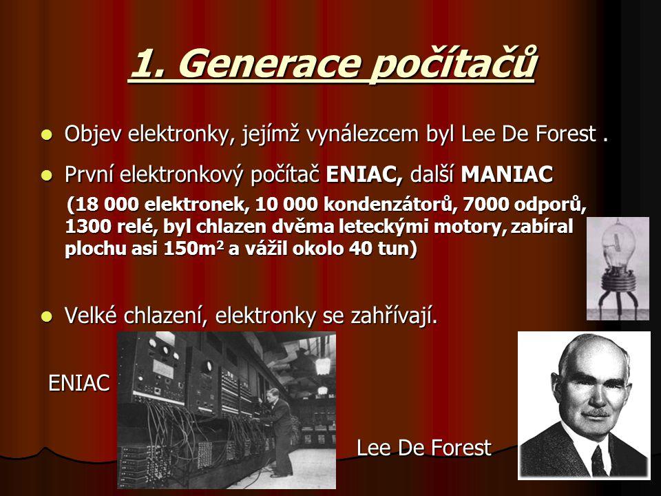 1. Generace počítačů Objev elektronky, jejímž vynálezcem byl Lee De Forest. Objev elektronky, jejímž vynálezcem byl Lee De Forest. První elektronkový