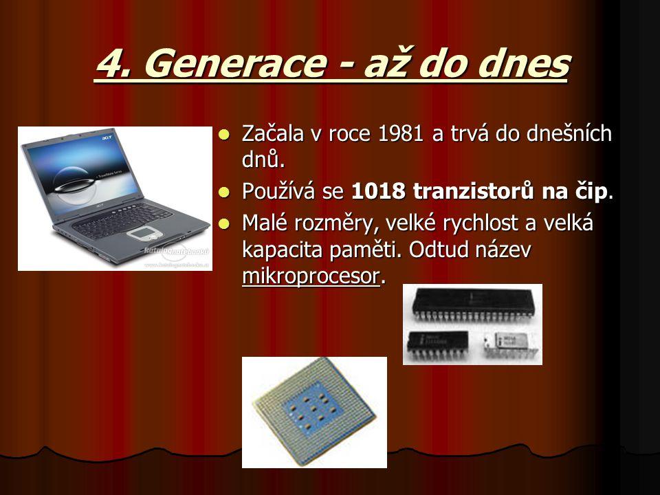 4. Generace - až do dnes Začala v roce 1981 a trvá do dnešních dnů. Začala v roce 1981 a trvá do dnešních dnů. Používá se 1018 tranzistorů na čip. Pou
