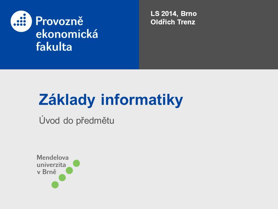 Základy informatiky Úvod do předmětu LS 2014, Brno Oldřich Trenz