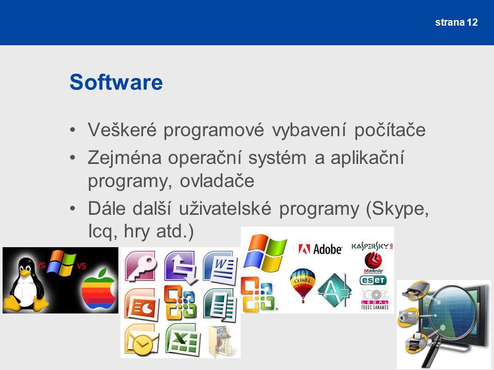 Software Veškeré programové vybavení počítače Zejména operační systém a aplikační programy, ovladače Dále další uživatelské programy (Skype, Icq, hry