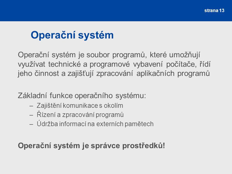 Operační systém Operační systém je soubor programů, které umožňují využívat technické a programové vybavení počítače, řídí jeho činnost a zajišťují zp