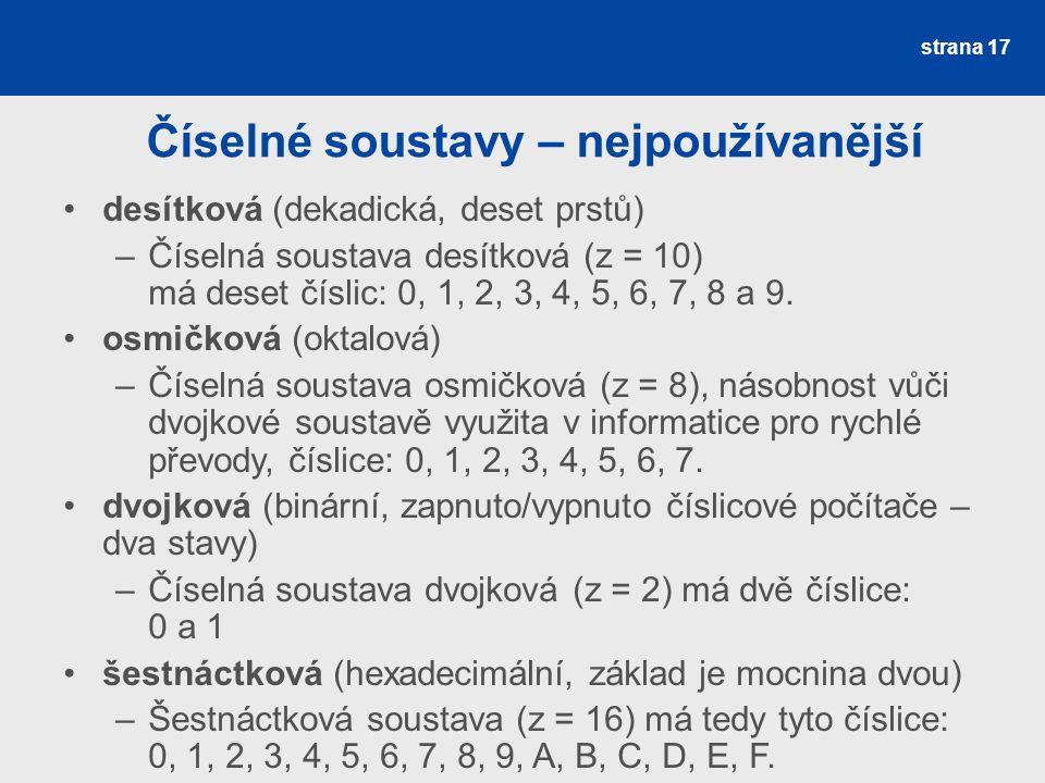 Číselné soustavy – nejpoužívanější strana 17 desítková (dekadická, deset prstů) –Číselná soustava desítková (z = 10) má deset číslic: 0, 1, 2, 3, 4, 5