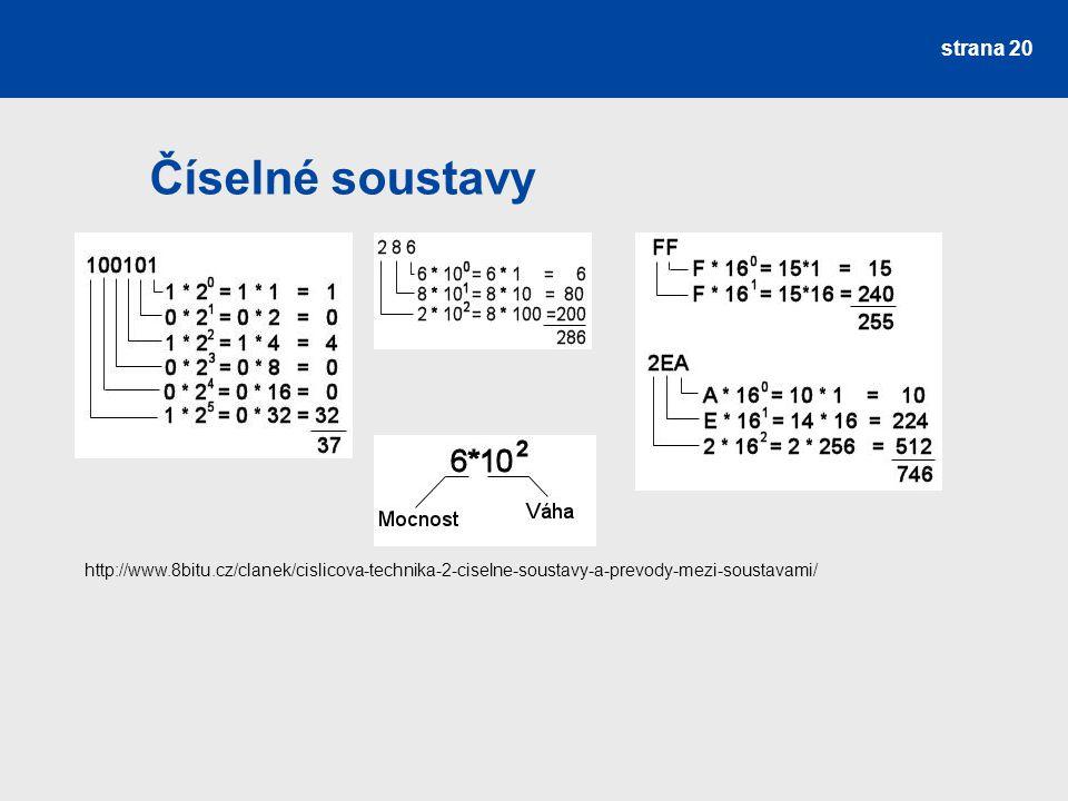 Číselné soustavy strana 20 http://www.8bitu.cz/clanek/cislicova-technika-2-ciselne-soustavy-a-prevody-mezi-soustavami/