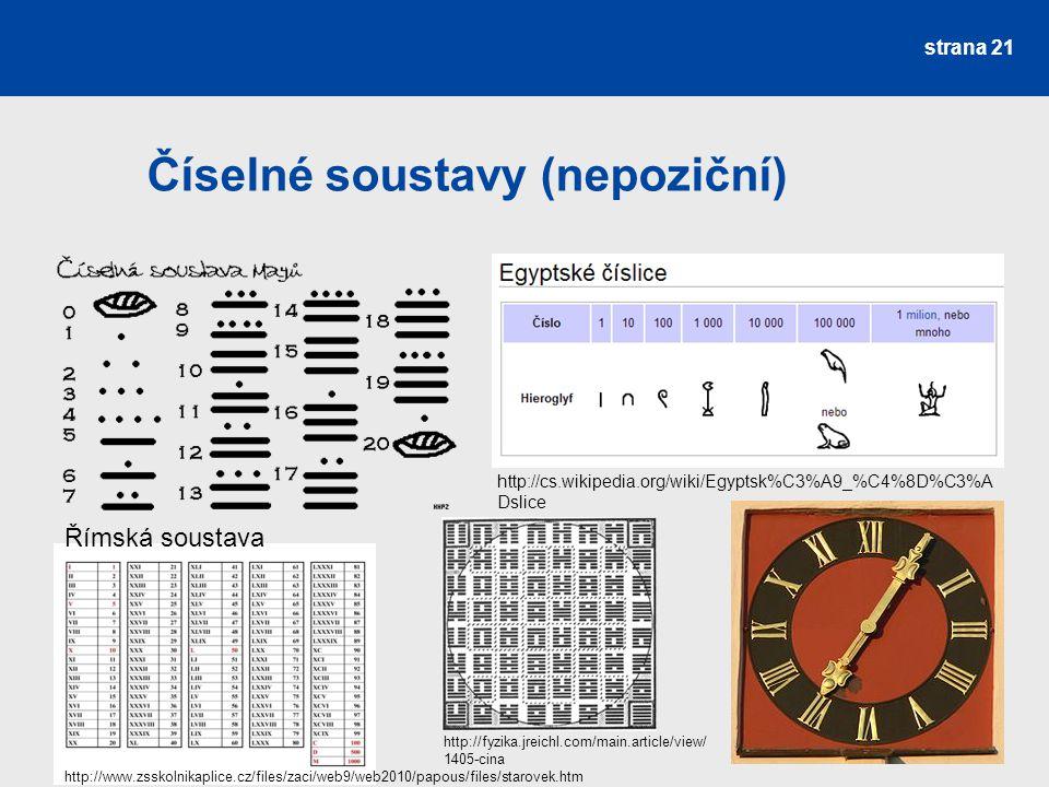 Číselné soustavy (nepoziční) strana 21 http://cs.wikipedia.org/wiki/Egyptsk%C3%A9_%C4%8D%C3%A Dslice http://www.zsskolnikaplice.cz/files/zaci/web9/web