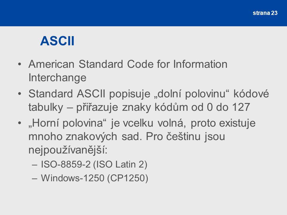 """ASCII American Standard Code for Information Interchange Standard ASCII popisuje """"dolní polovinu"""" kódové tabulky – přiřazuje znaky kódům od 0 do 127 """""""