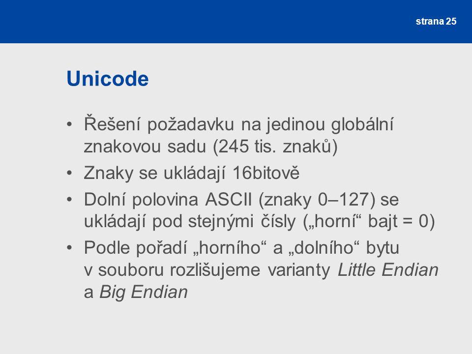 Unicode Řešení požadavku na jedinou globální znakovou sadu (245 tis. znaků) Znaky se ukládají 16bitově Dolní polovina ASCII (znaky 0–127) se ukládají