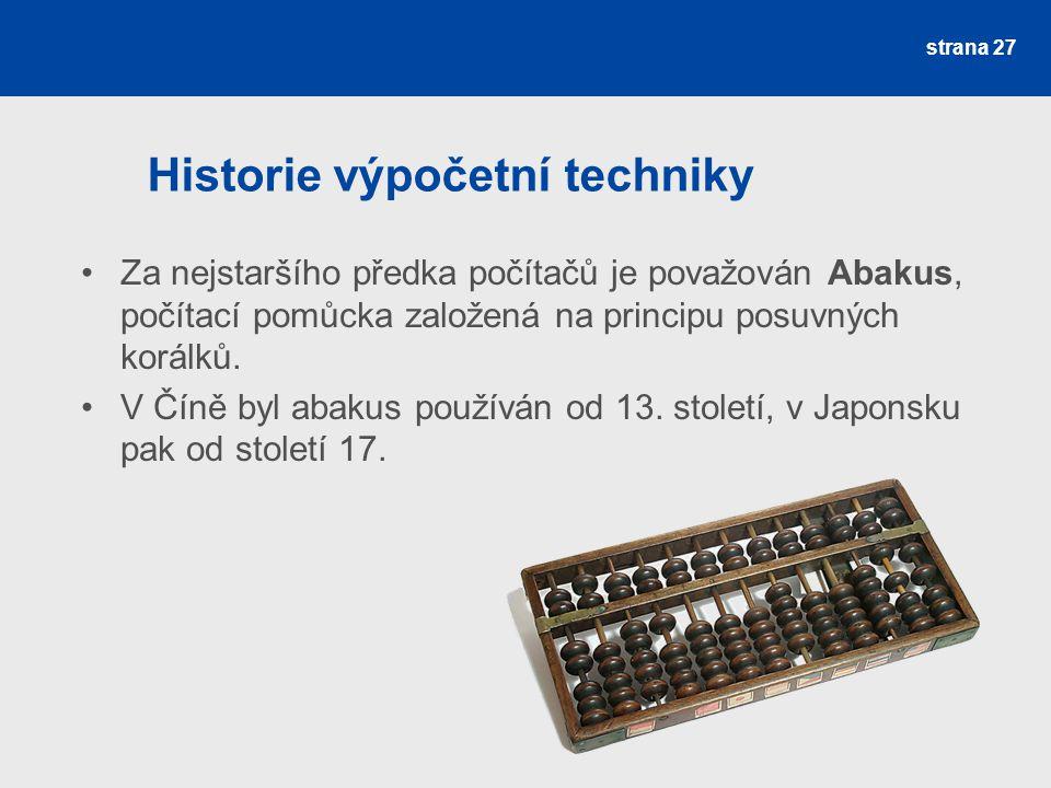 Historie výpočetní techniky Za nejstaršího předka počítačů je považován Abakus, počítací pomůcka založená na principu posuvných korálků. V Číně byl ab