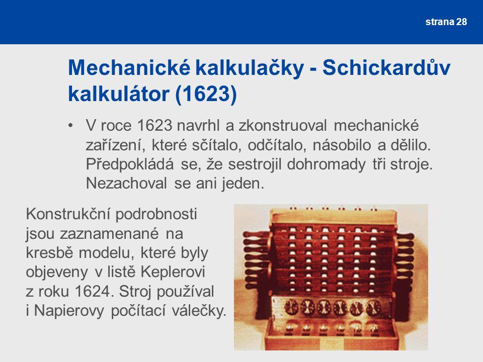 Mechanické kalkulačky - Schickardův kalkulátor (1623) V roce 1623 navrhl a zkonstruoval mechanické zařízení, které sčítalo, odčítalo, násobilo a dělil