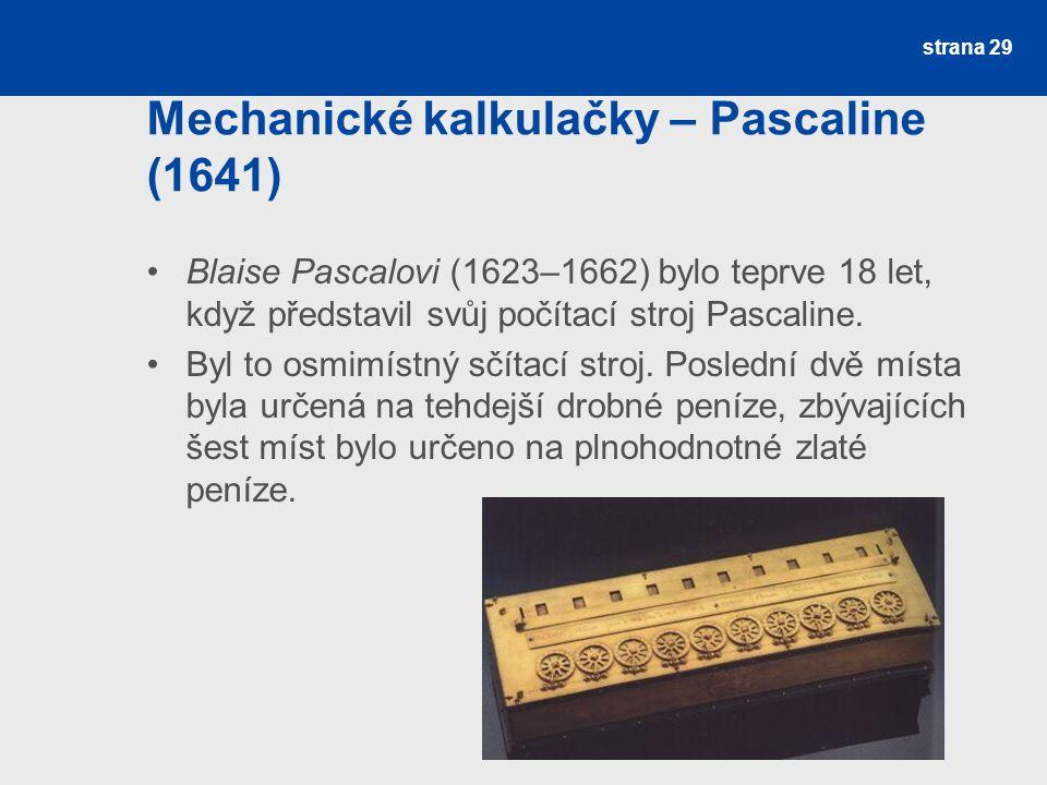Mechanické kalkulačky – Pascaline (1641) Blaise Pascalovi (1623–1662) bylo teprve 18 let, když představil svůj počítací stroj Pascaline. Byl to osmimí