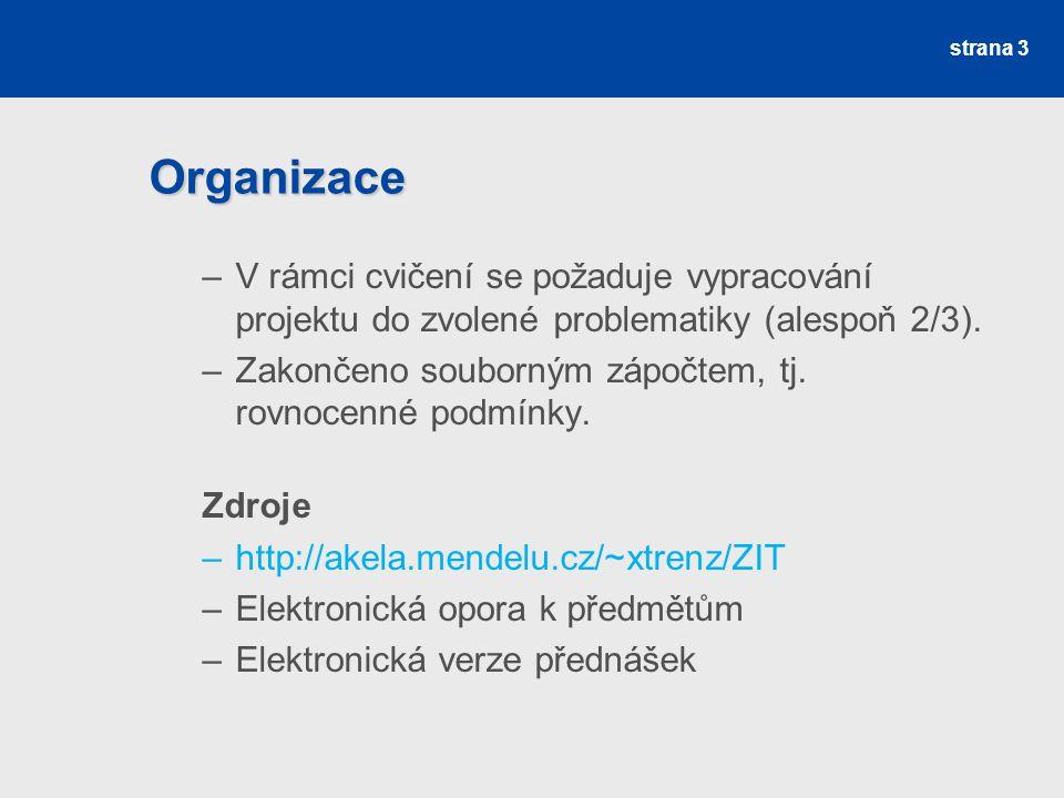 Organizace –V rámci cvičení se požaduje vypracování projektu do zvolené problematiky (alespoň 2/3). –Zakončeno souborným zápočtem, tj. rovnocenné podm