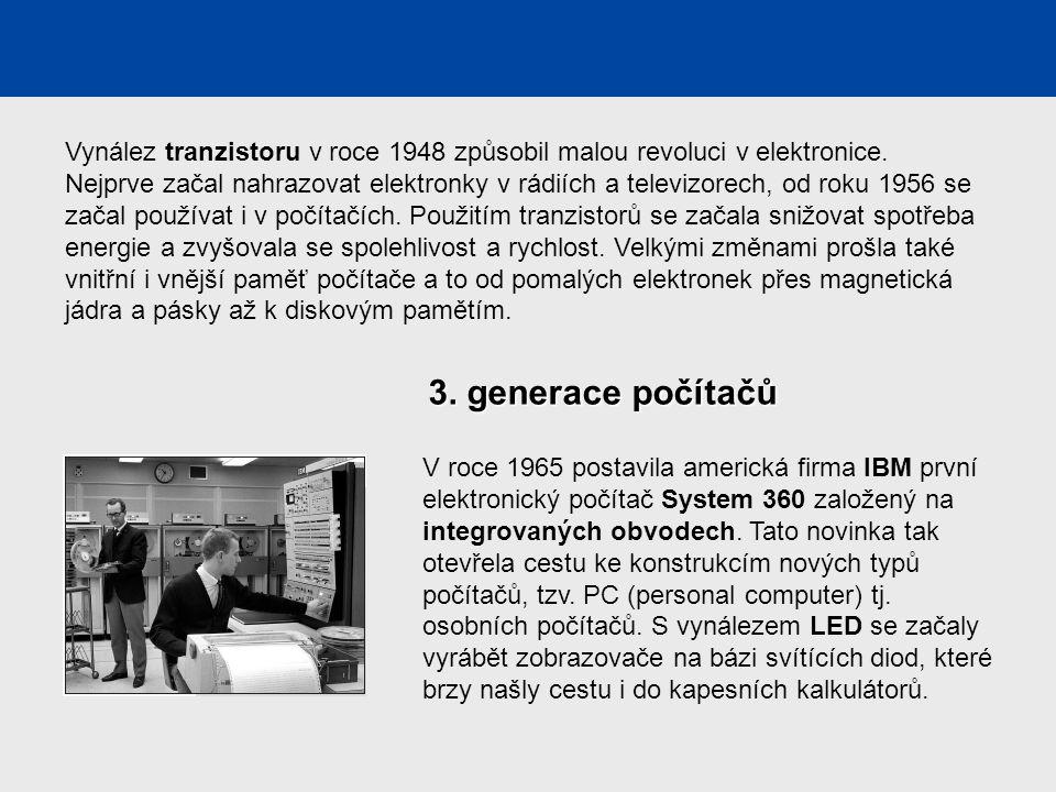 2. generace počítačů Vynález tranzistoru v roce 1948 způsobil malou revoluci v elektronice. Nejprve začal nahrazovat elektronky v rádiích a televizore