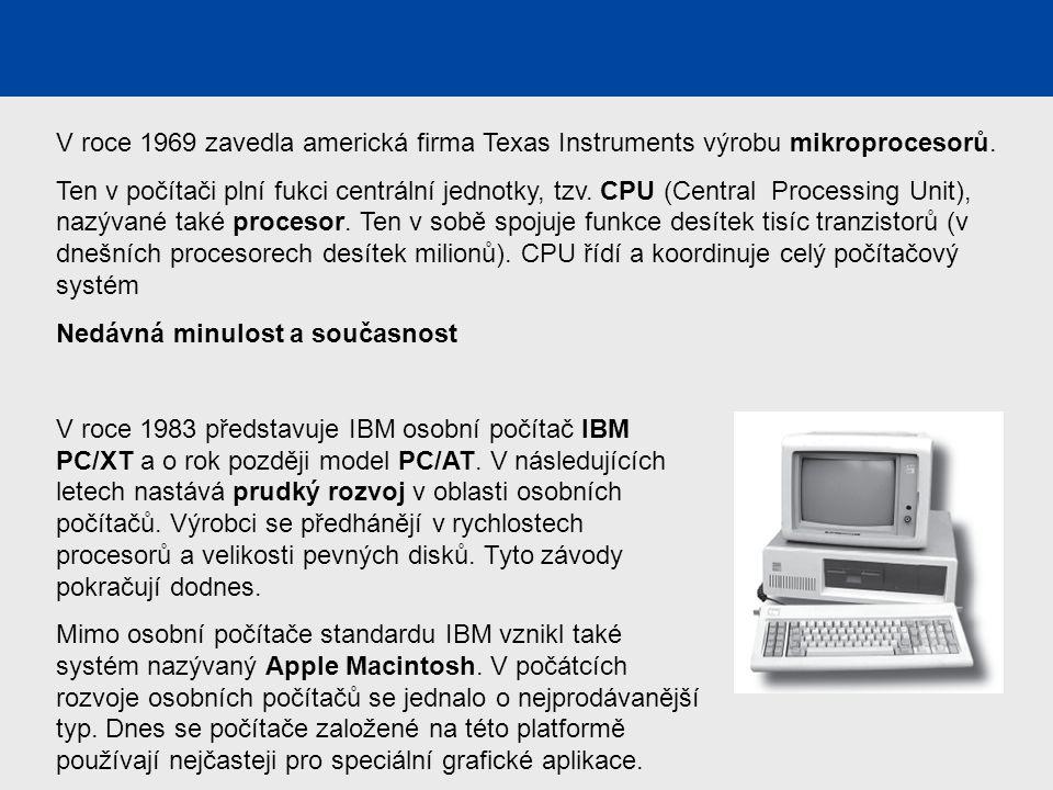 4. generace počítačů V roce 1969 zavedla americká firma Texas Instruments výrobu mikroprocesorů. Ten v počítači plní fukci centrální jednotky, tzv. CP