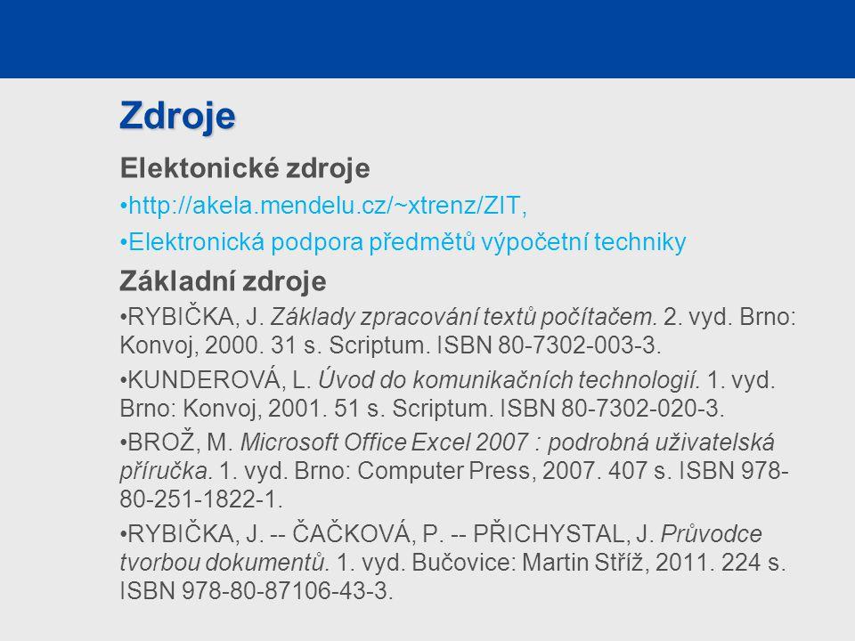 Zdroje Elektonické zdroje http://akela.mendelu.cz/~xtrenz/ZIT, Elektronická podpora předmětů výpočetní techniky Základní zdroje RYBIČKA, J. Základy zp